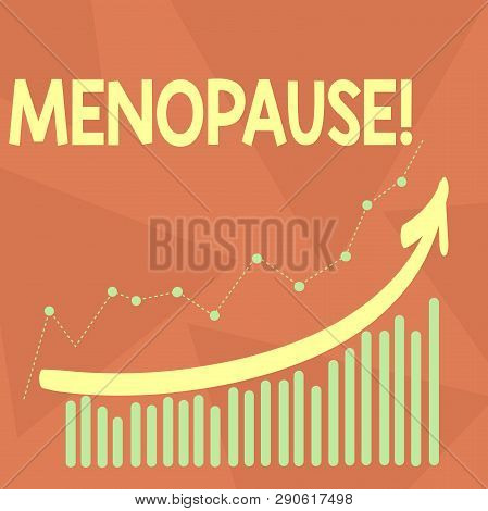 Handwriting text writing Menopause. Concept meaning Cessation of menstruation Older women hormonal changes period Combination of Colorful Column and Line Graphic Chart with Arrow Going Up. poster