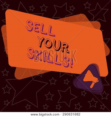 Handwriting Text Writing Sell Your Skills. Concept Meaning Make Your Ability To Do Something Well Or