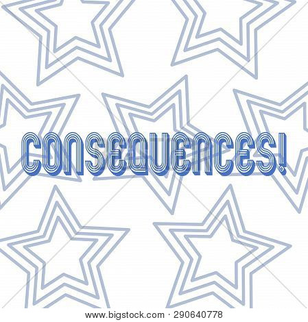 Text sign showing Consequences. Conceptual photo Result Outcome Output Upshot Difficulty Ramification Conclusion Repetition of Pentagon Star Concentric Pattern in Random on White Isolated. poster