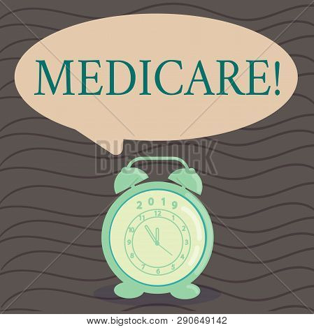 Word writing text Medicare. Business concept for Federal health insurance for showing above 65 or with disabilities Round Blank Speech Balloon in Pastel Shade and Colorful Analog Alarm Clock. poster