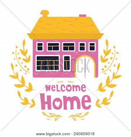 Cute cartoon house, welcome home, bright colors, lettering. Flat vector illustration for greeting card or poster template, print poster