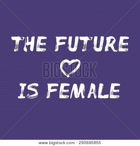 The Future Is Female - Hand Painted Text With Decorative Heart. Lettering For Banner, Card, Stationa