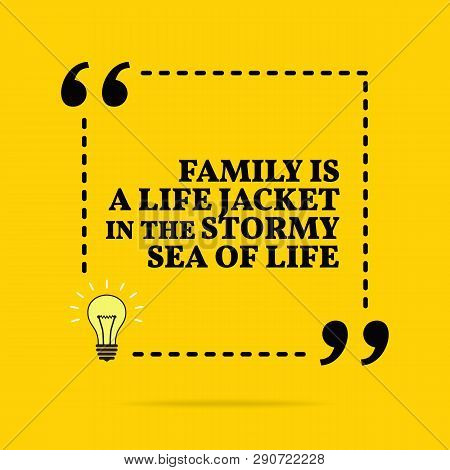 Inspirational Motivational Quote. Family Is A Life Jacket In The Stormy Sea Of Life. Vector Simple D