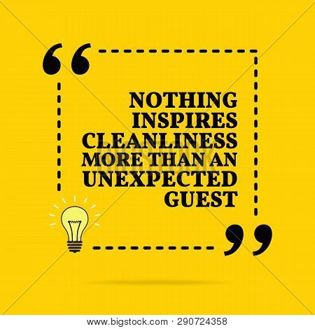 Inspirational motivational quote. Nothing inspires cleanliness more than an unexpected guest. Vector simple design. Black text over yellow background poster