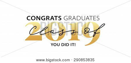 Class Of 2019. Congrats Graduates. You Did It. Lettering Graduation Logo. Modern Calligraphy. Vector