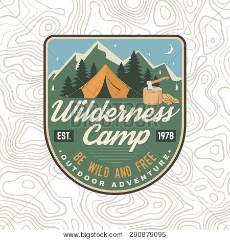 Wilderness Camp Patch. Be Wild And Free. Vector Illustration. Concept For Badge, Shirt Or Logo, Prin