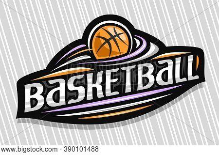 Vector Logo For Basketball Sport, Dark Modern Emblem With Illustration Of Flying Ball In Goal, Uniqu