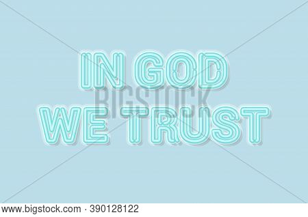 In God We Trust American Motto Soft Blue Neon Letters Lights Off. Soft Shadows. Light Blue Backgroun