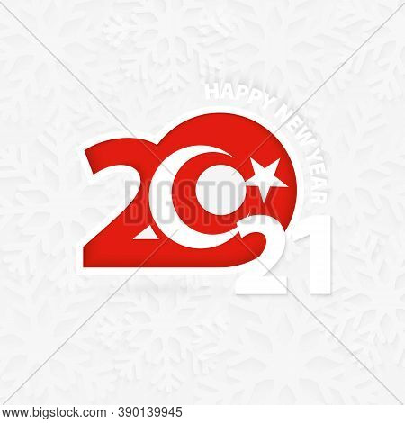 Happy New Year 2021 For Turkey On Snowflake Background. Greeting Turkey With New 2021 Year.
