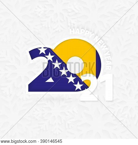 Happy New Year 2021 For Bosnia And Herzegovina On Snowflake Background. Greeting Bosnia And Herzegov