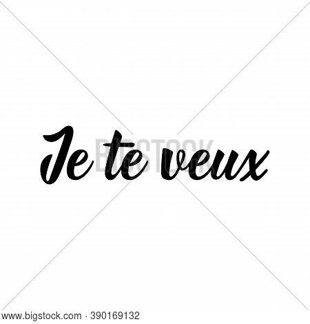 Je Te Veux. French Lettering. Translation From French - I Want You. Element For Flyers, Banner And P