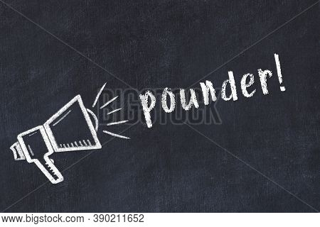 Chalk Drawing Of Loudspeaker And Handwritten Inscription Pounder On Black Desk