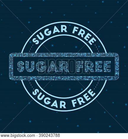 Sugar Free. Glowing Round Badge. Network Style Geometric Sugar Free Stamp In Space. Vector Illustrat