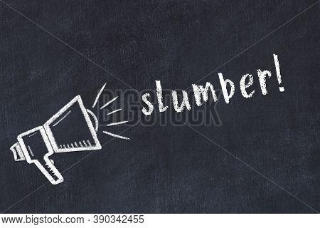 Chalk Drawing Of Loudspeaker And Handwritten Inscription Slumber On Black Desk