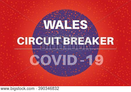 Welsh Covid Circuit Breaker Vector Illustration On A Red And Blue Background