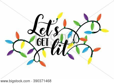 Let's Get Lit - Calligraphy Phrase For Christmas With Christmas Lights. Hand Drawn Lettering For Xma