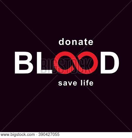 Vector Blood Word Made With Limitless Symbol. Take A Concern About Human Life And Health, Donate Blo