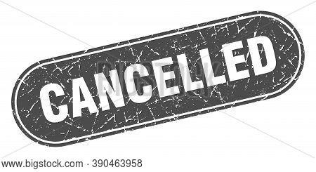 Cancelled Sign. Cancelled Grunge Black Stamp. Label