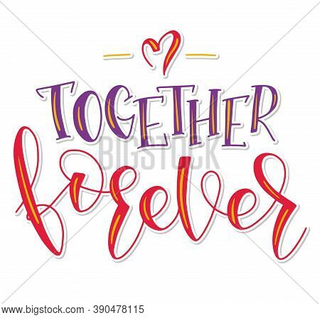 Together Forever - Vector Handwritten Colored Lettering Isolated On White Background. Calligraphy Fo
