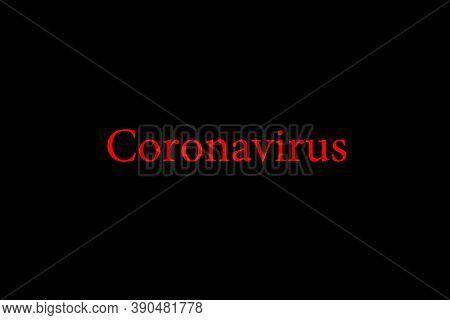 Inscription Of Coronavirus (covid-19) Made White On Black. The Most Dangerous Virus Of The 21st Cent