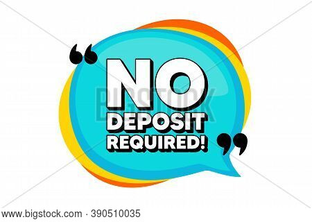 No Deposit Required. Blue Speech Bubble Banner With Quotes. Promo Offer Sign. Advertising Promotion
