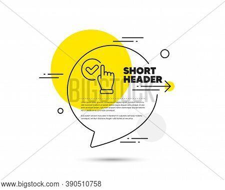 Checkbox Line Icon. Speech Bubble Vector Concept. Approve Sign. Confirmed Click Symbol. Checkbox Lin