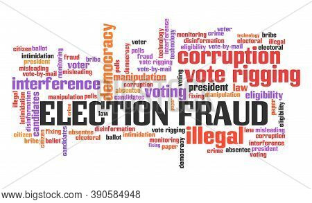 Election Fraud Concept. Electoral Fraud And Corruption. Word Cloud Sign.