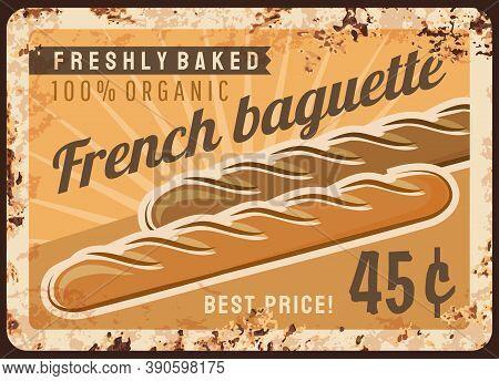 Bread Baguette Metal Rusty Plate And Bakery Shop Menu, Vector Baked Food Vintage Grunge Poster. Bake