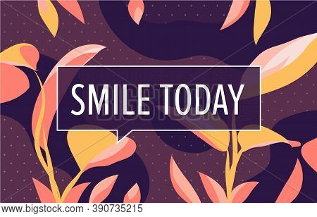 Smile Today In Design Banner. Vector Template For Web, Print, Presentation . Simple Floral Banner Wi