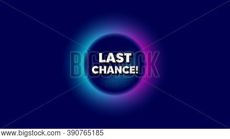 Last Chance Sale. Abstract Neon Background With Dotwork Shape. Special Offer Price Sign. Advertising