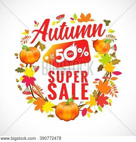 Autumn Super Sale With Wreath Pumpkin And Leaf. Discount Label Hot Sale In Maple And Oak Foliage. Fa