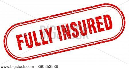 Fully Insured Stamp. Rounded Grunge Textured Sign. Label