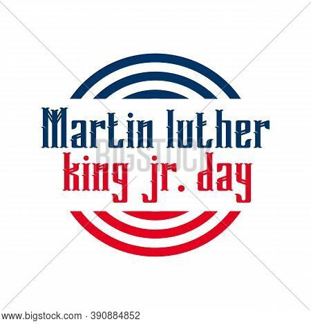 Martin Luther King Jr. Day. With Text I Have A Dream. American Flag. Mlk Banner Of Memorial Day. Edi