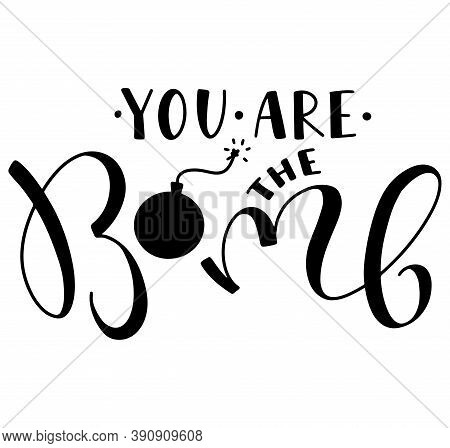 Lettering Phrases Youre The Bomb. Black Lettering Isolated On White Background. Vector Hand Drawn Il