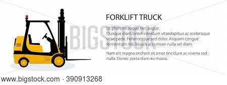 Banner With Yellow Forklift Truck , Vehicle For Lifting Loads, Cargo Unloading Or Loading Concept, S