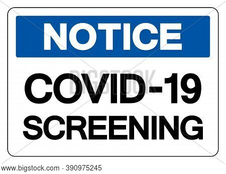 Notice Covid-19 Screening Symbol Sign, Vector Illustration, Isolate On White Background Label. Eps10