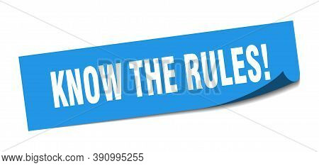 Know The Rules Sticker. Know The Rules Square Sign. Peeler