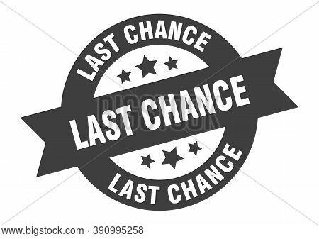 Last Chance Sign. Last Chance Black Round Ribbon Sticker