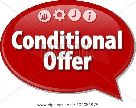 Speech bubble dialog illustration of business term saying Conditional Offer
