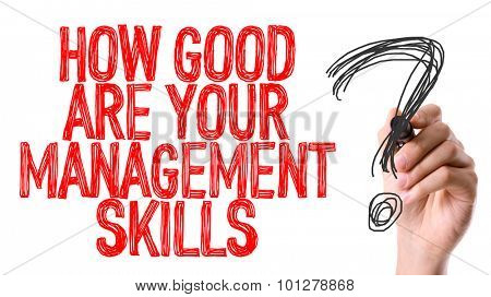 Hand with marker writing the question How Good Are Your Management Skills?