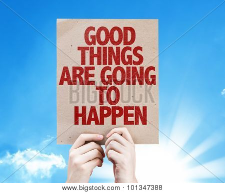Good Things Are Going To Happen cardboard with sky background poster