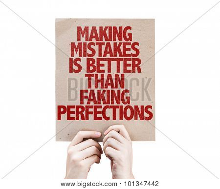 Making Mistakes Is Better Than Faking Perfections cardboard isolated on white