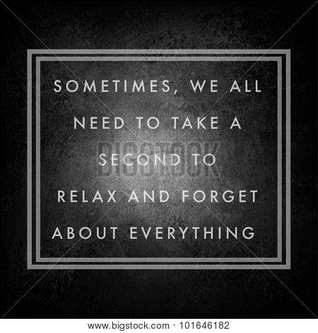 Inspirational Typographic Quote - Sometimes we all need to take a second to relax and forget about everything