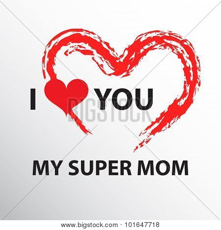 I love you my super mom.