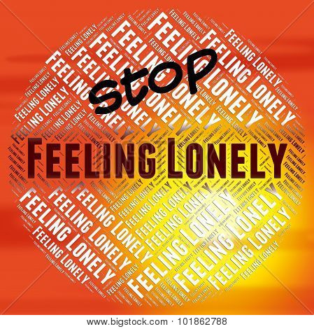 Stop Feeling Lonely Shows Warning Sign And Alone