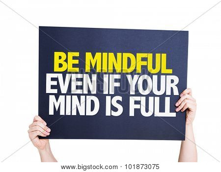 Be Mindful Even If Your Mind is Full placard isolated on white