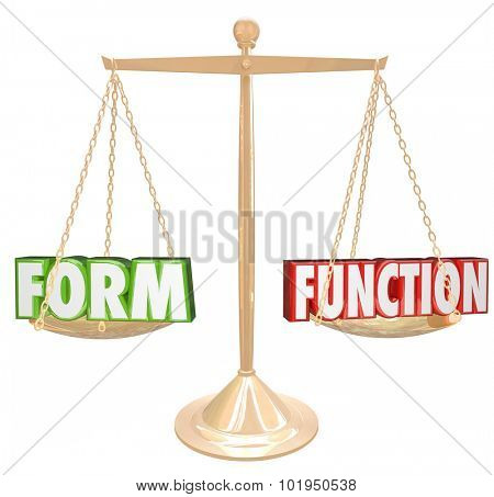 Form Vs Function 3d words on a gold scale to illustrate style over substance or aesthetic value weighed against practical purpose