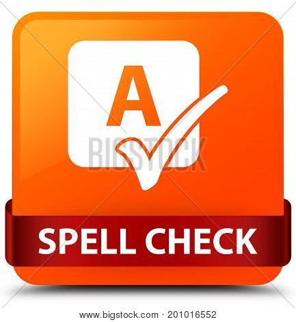 Spell Check Orange Square Button Red Ribbon In Middle