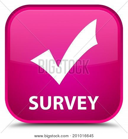 Survey (validate Icon) Special Pink Square Button