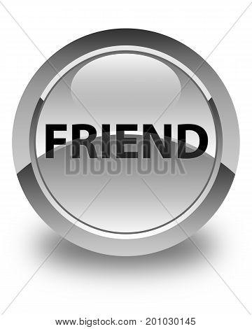 Friend Glossy White Round Button